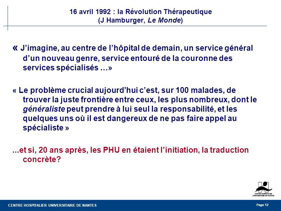CENTRE HOSPITALIER UNIVERSITAIRE DE NANTES Page 12 16 avril 1992 : la Révolution Thérapeutique (J Hamburger, Le Monde) « Jimagine, au centre de lhôpit