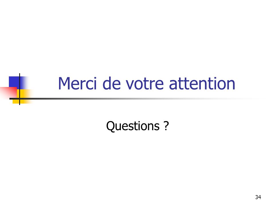 34 Merci de votre attention Questions ?