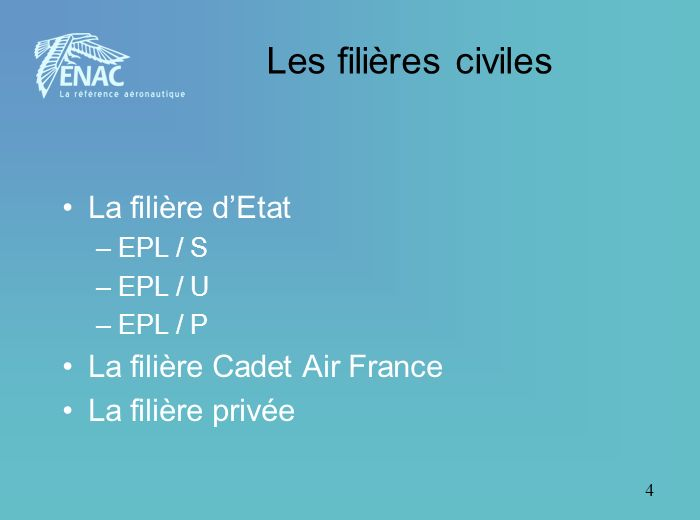 4 Les filières civiles La filière dEtat –EPL / S –EPL / U –EPL / P La filière Cadet Air France La filière privée