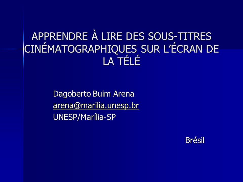 APPRENDRE À LIRE DES SOUS-TITRES CINÉMATOGRAPHIQUES SUR LÉCRAN DE LA TÉLÉ Dagoberto Buim Arena arena@marilia.unesp.br UNESP/Marília-SPBrésil