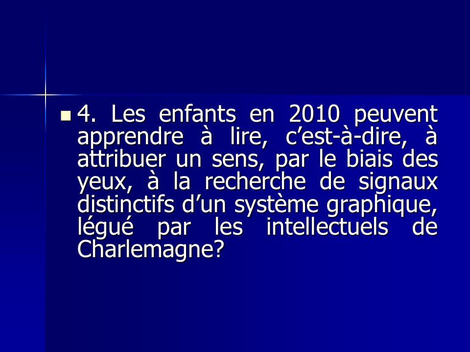 4. Les enfants en 2010 peuvent apprendre à lire, cest-à-dire, à attribuer un sens, par le biais des yeux, à la recherche de signaux distinctifs dun sy