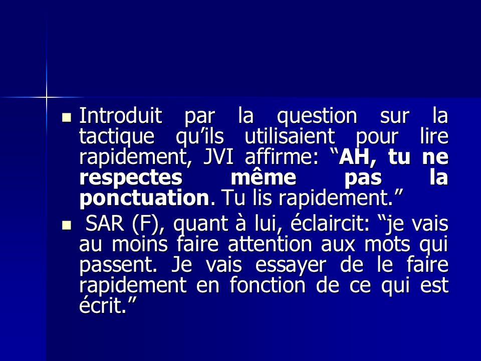 Introduit par la question sur la tactique quils utilisaient pour lire rapidement, JVI affirme: AH, tu ne respectes même pas la ponctuation.
