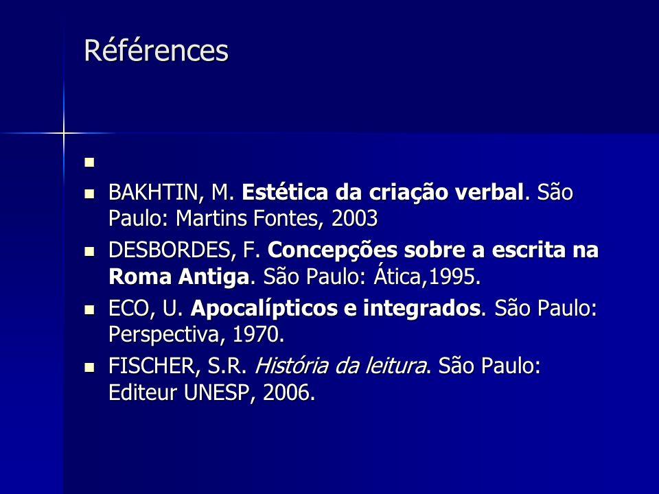 Références BAKHTIN, M. Estética da criação verbal. São Paulo: Martins Fontes, 2003 BAKHTIN, M. Estética da criação verbal. São Paulo: Martins Fontes,
