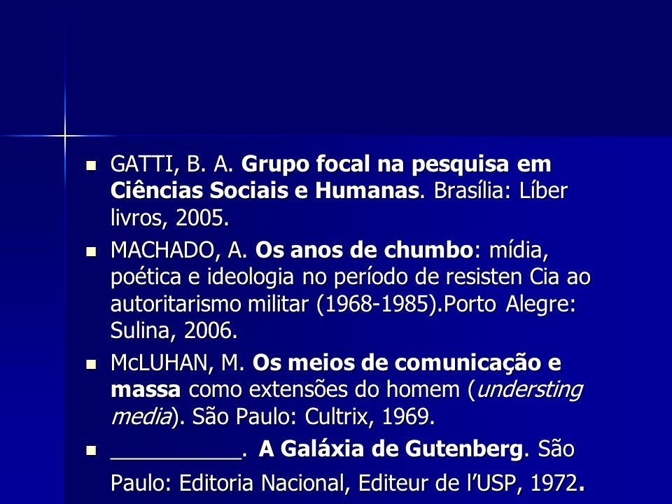 GATTI, B. A. Grupo focal na pesquisa em Ciências Sociais e Humanas. Brasília: Líber livros, 2005. GATTI, B. A. Grupo focal na pesquisa em Ciências Soc