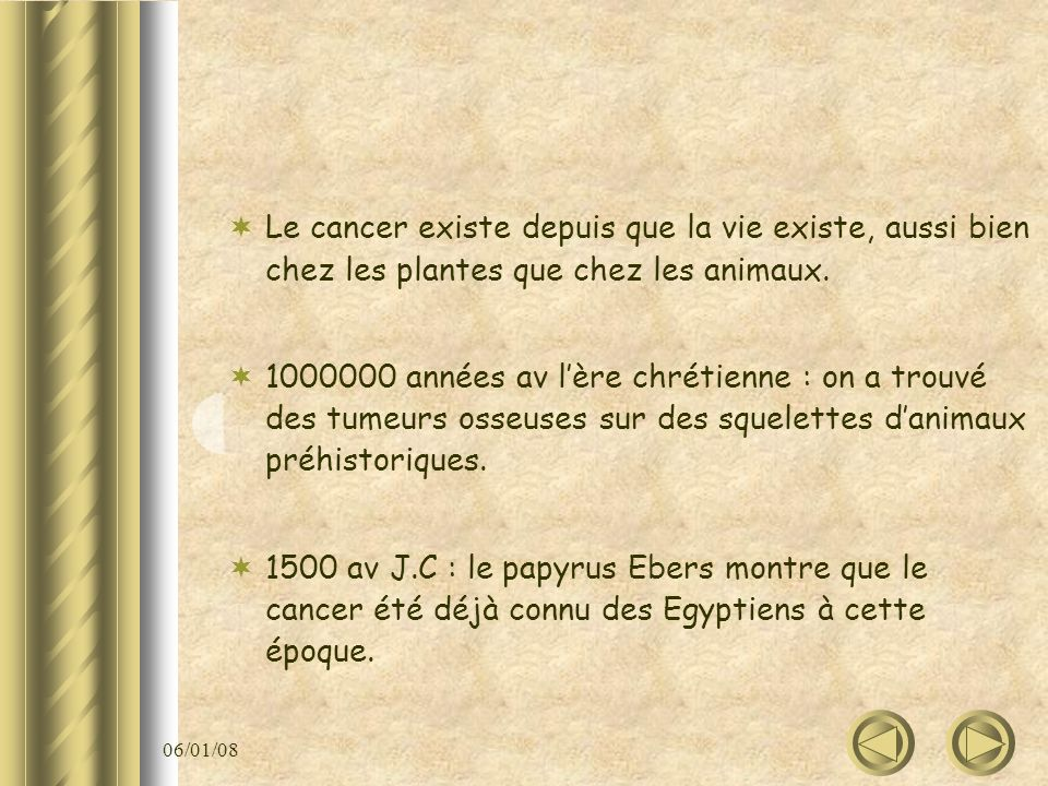 Le cancer existe depuis que la vie existe, aussi bien chez les plantes que chez les animaux. 1000000 années av lère chrétienne : on a trouvé des tumeu