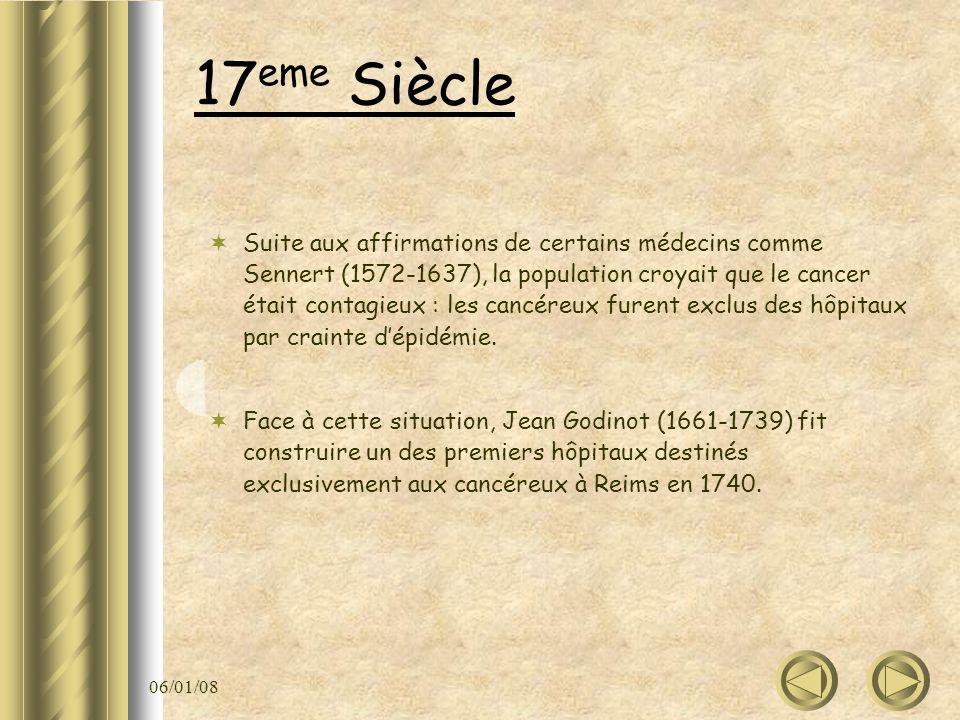 06/01/08 17 eme Siècle Suite aux affirmations de certains médecins comme Sennert (1572-1637), la population croyait que le cancer était contagieux : l