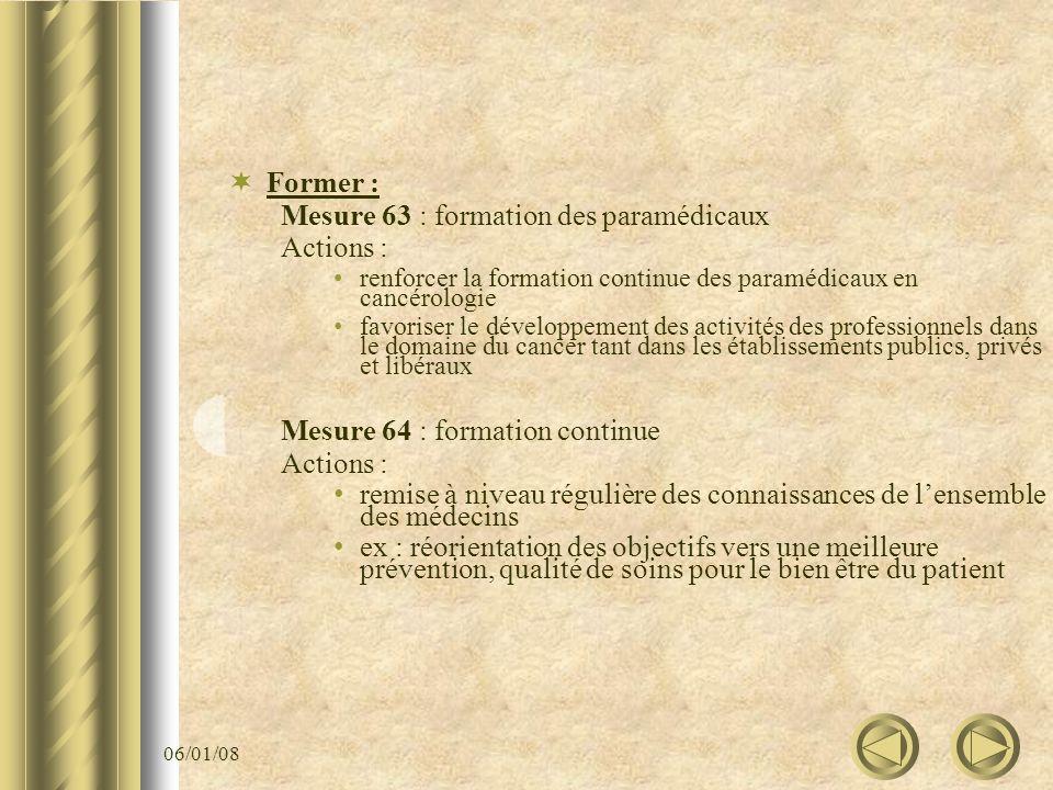 06/01/08 Former : Mesure 63 : formation des paramédicaux Actions : renforcer la formation continue des paramédicaux en cancérologie favoriser le dével