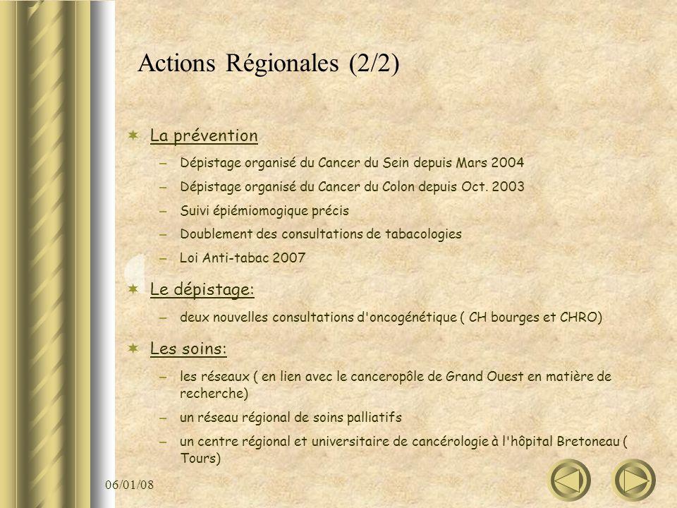 06/01/08 Actions Régionales (2/2) La prévention – Dépistage organisé du Cancer du Sein depuis Mars 2004 – Dépistage organisé du Cancer du Colon depuis
