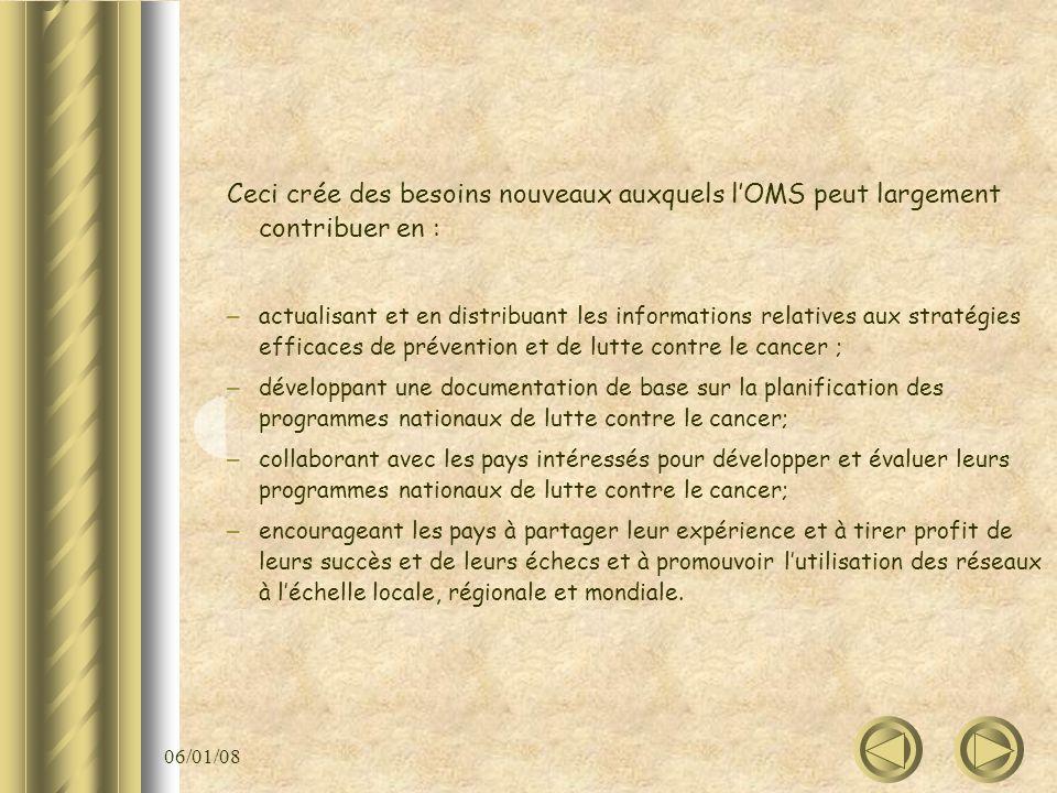06/01/08 Ceci crée des besoins nouveaux auxquels lOMS peut largement contribuer en : – actualisant et en distribuant les informations relatives aux st