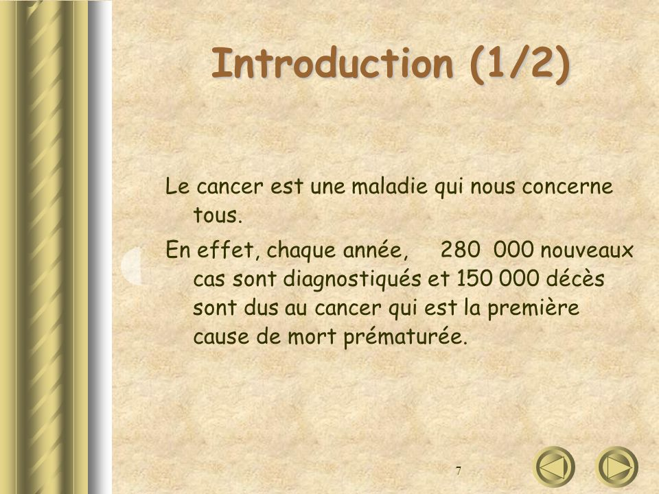 7 Introduction (1/2) Le cancer est une maladie qui nous concerne tous. En effet, chaque année, 280 000 nouveaux cas sont diagnostiqués et 150 000 décè