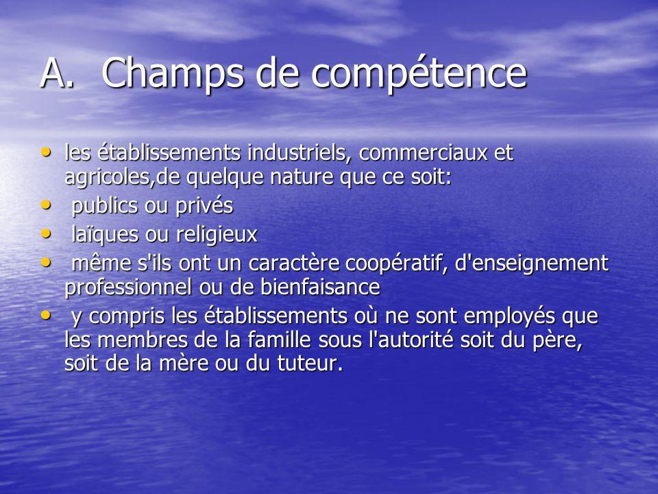 A. Champs de compétence les établissements industriels, commerciaux et agricoles,de quelque nature que ce soit: les établissements industriels, commer