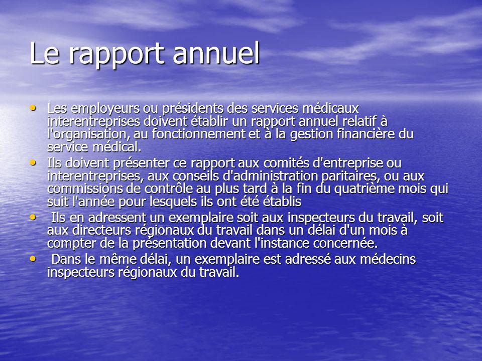 Le rapport annuel Les employeurs ou présidents des services médicaux interentreprises doivent établir un rapport annuel relatif à l'organisation, au f