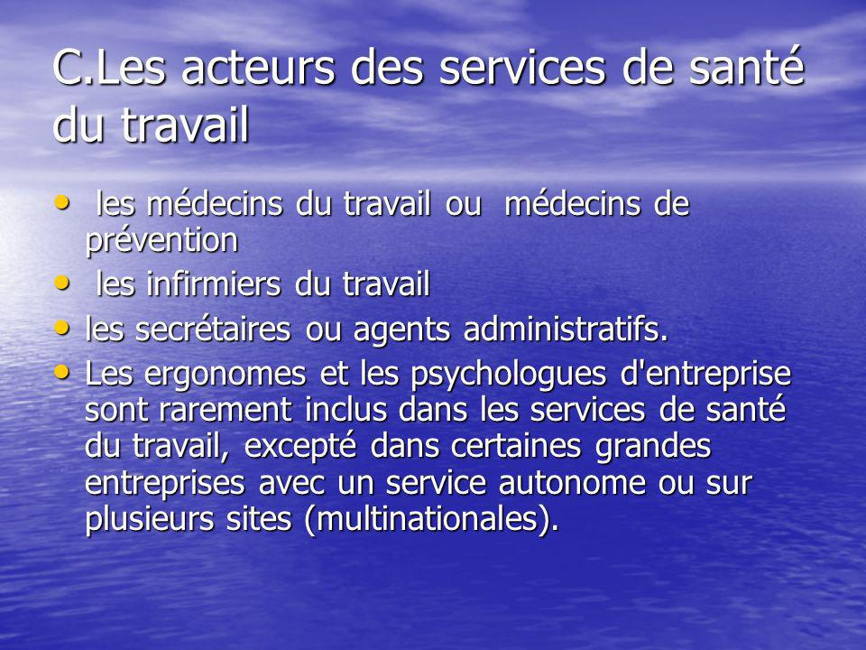 C.Les acteurs des services de santé du travail les médecins du travail ou médecins de prévention les médecins du travail ou médecins de prévention les