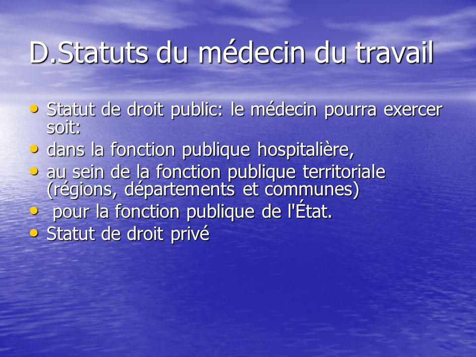 D.Statuts du médecin du travail Statut de droit public: le médecin pourra exercer soit: Statut de droit public: le médecin pourra exercer soit: dans l