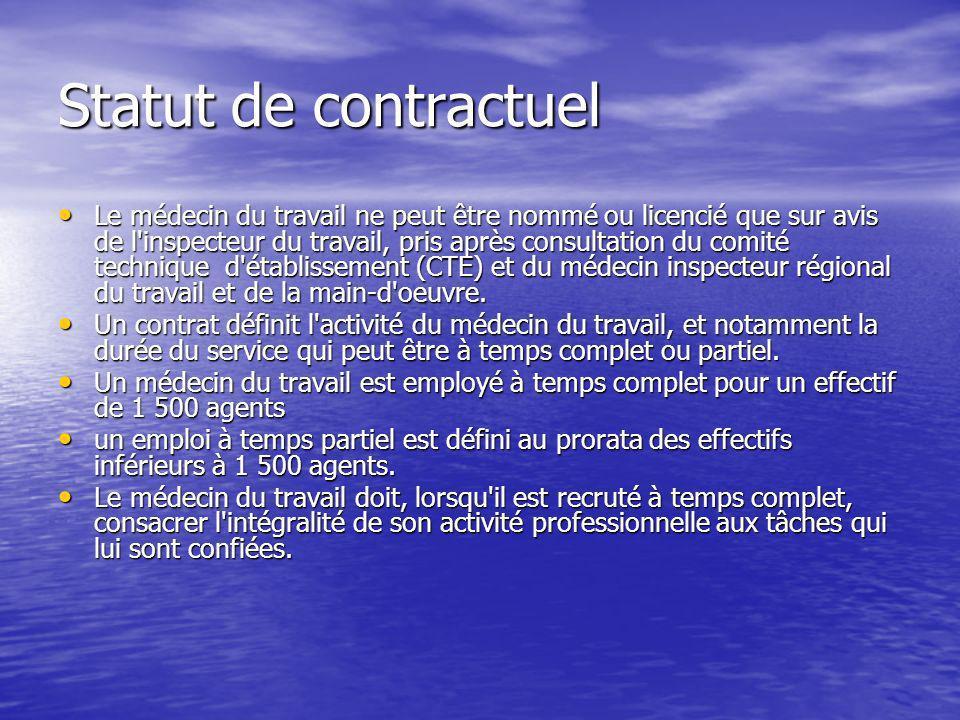 Statut de contractuel Le médecin du travail ne peut être nommé ou licencié que sur avis de l'inspecteur du travail, pris après consultation du comité