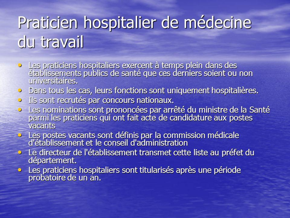 Praticien hospitalier de médecine du travail Les praticiens hospitaliers exercent à temps plein dans des établissements publics de santé que ces derni