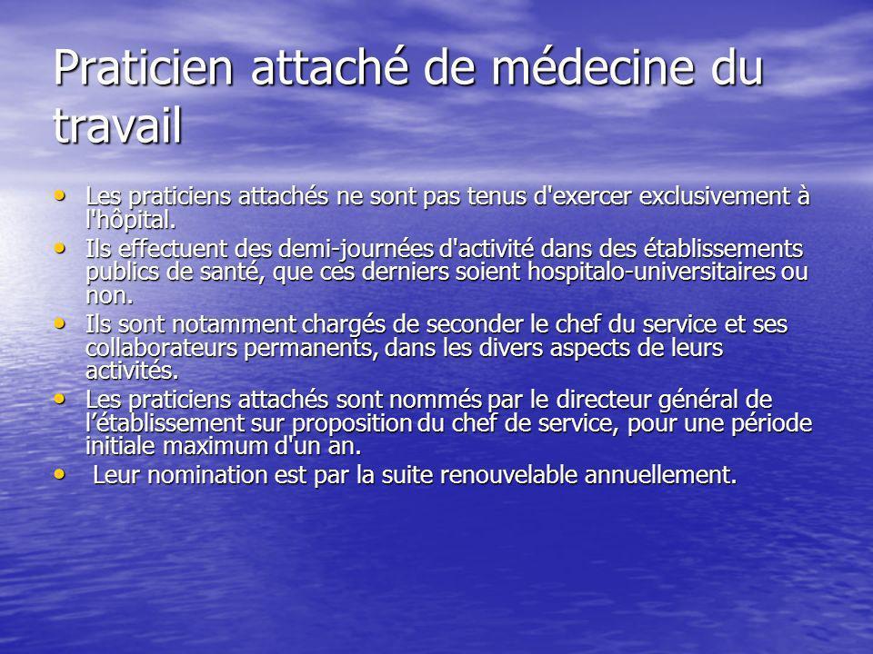 Praticien attaché de médecine du travail Les praticiens attachés ne sont pas tenus d'exercer exclusivement à l'hôpital. Les praticiens attachés ne son