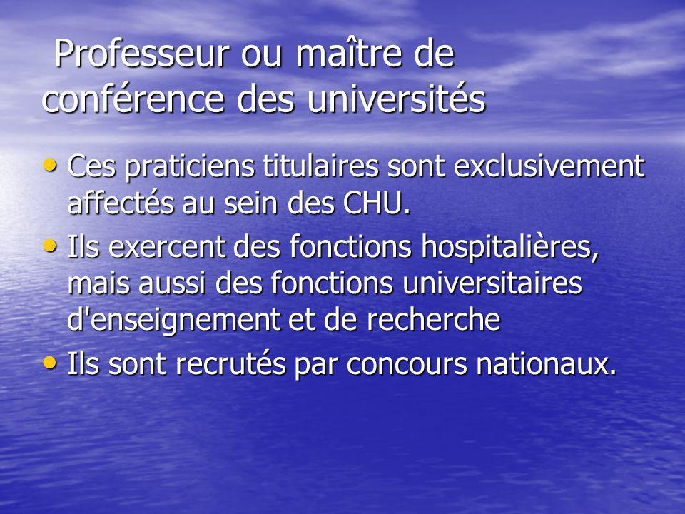 Professeur ou maître de conférence des universités Professeur ou maître de conférence des universités Ces praticiens titulaires sont exclusivement aff