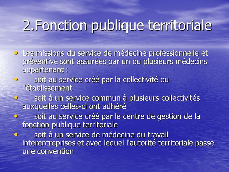 2.Fonction publique territoriale 2.Fonction publique territoriale Les missions du service de médecine professionnelle et préventive sont assurées par
