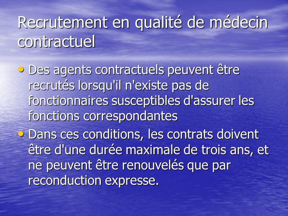 Recrutement en qualité de médecin contractuel Des agents contractuels peuvent être recrutés lorsqu'il n'existe pas de fonctionnaires susceptibles d'as