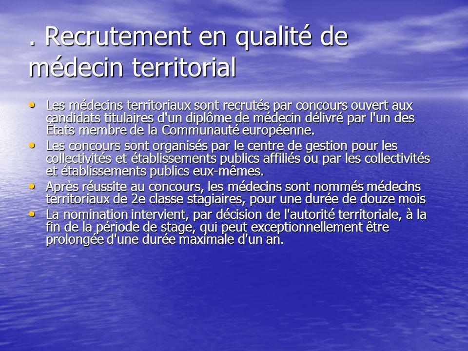 . Recrutement en qualité de médecin territorial Les médecins territoriaux sont recrutés par concours ouvert aux candidats titulaires d'un diplôme de m