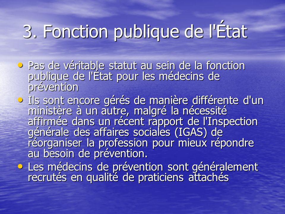 3. Fonction publique de l'État 3. Fonction publique de l'État Pas de véritable statut au sein de la fonction publique de l'État pour les médecins de p