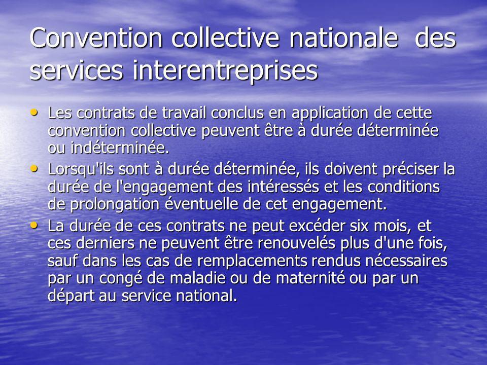 Convention collective nationale des services interentreprises Les contrats de travail conclus en application de cette convention collective peuvent êt