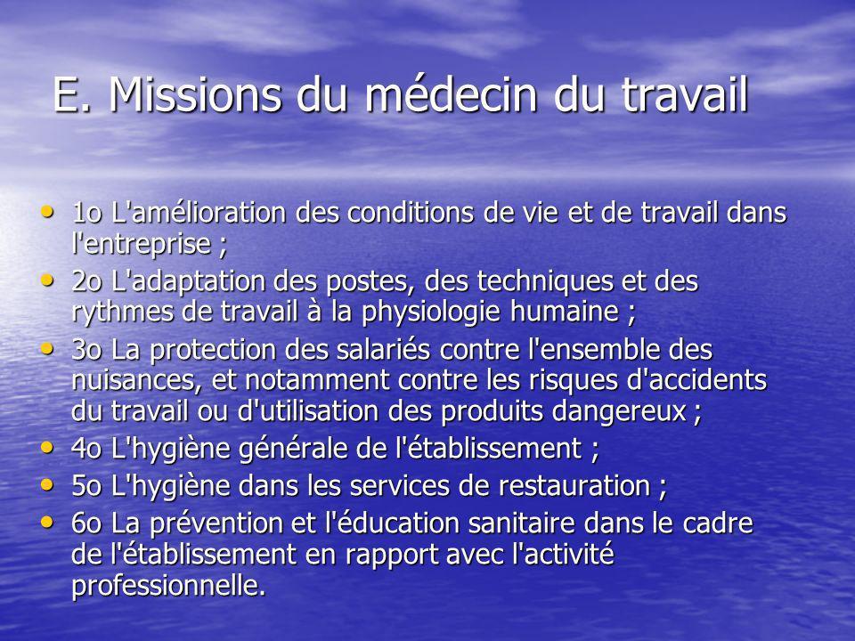 E. Missions du médecin du travail 1o L'amélioration des conditions de vie et de travail dans l'entreprise ; 1o L'amélioration des conditions de vie et