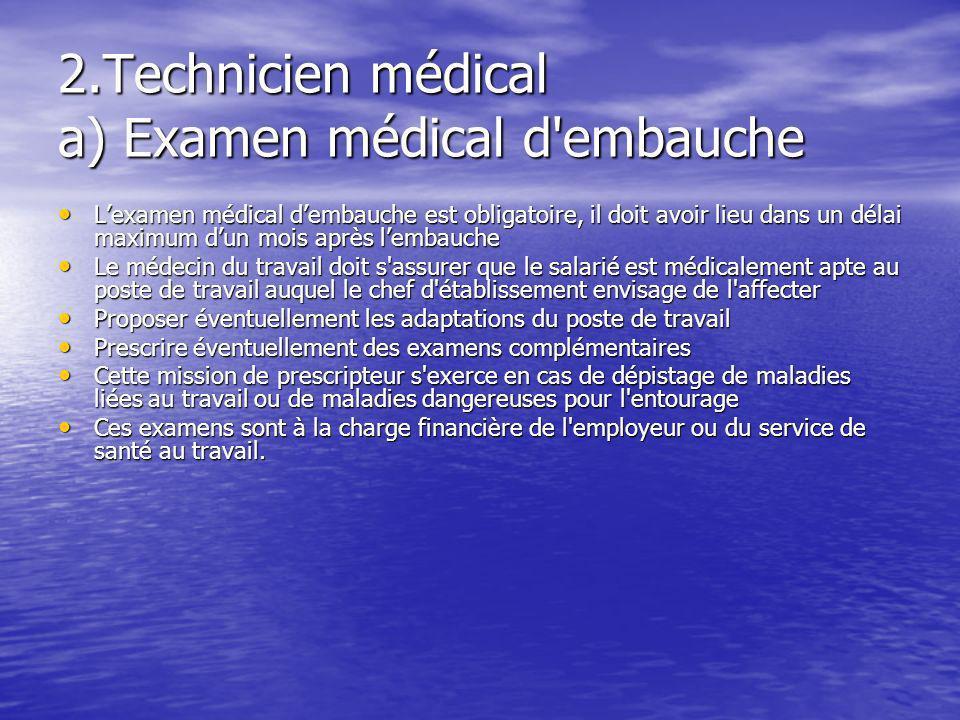 2.Technicien médical a) Examen médical d'embauche Lexamen médical dembauche est obligatoire, il doit avoir lieu dans un délai maximum dun mois après l