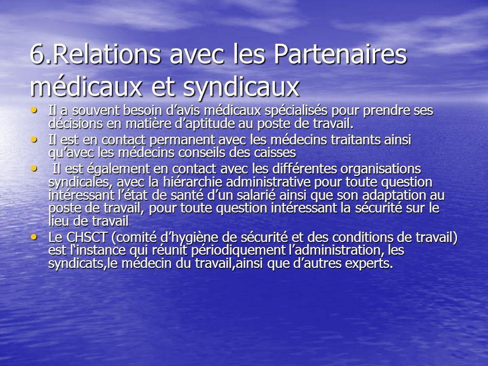 6.Relations avec les Partenaires médicaux et syndicaux Il a souvent besoin davis médicaux spécialisés pour prendre ses décisions en matière daptitude