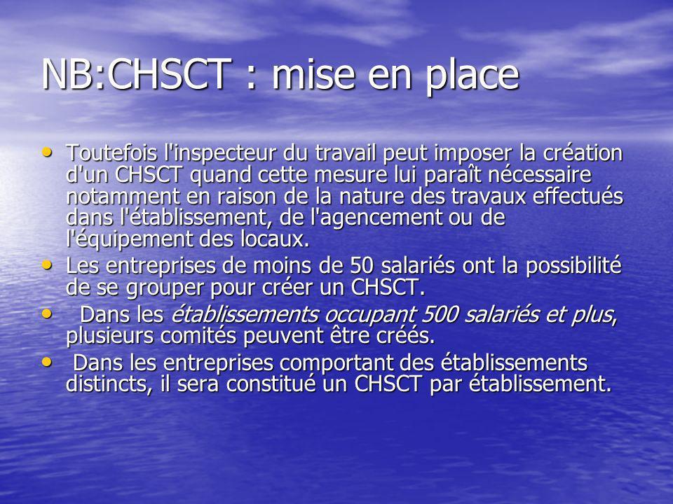 NB:CHSCT : mise en place Toutefois l'inspecteur du travail peut imposer la création d'un CHSCT quand cette mesure lui paraît nécessaire notamment en r