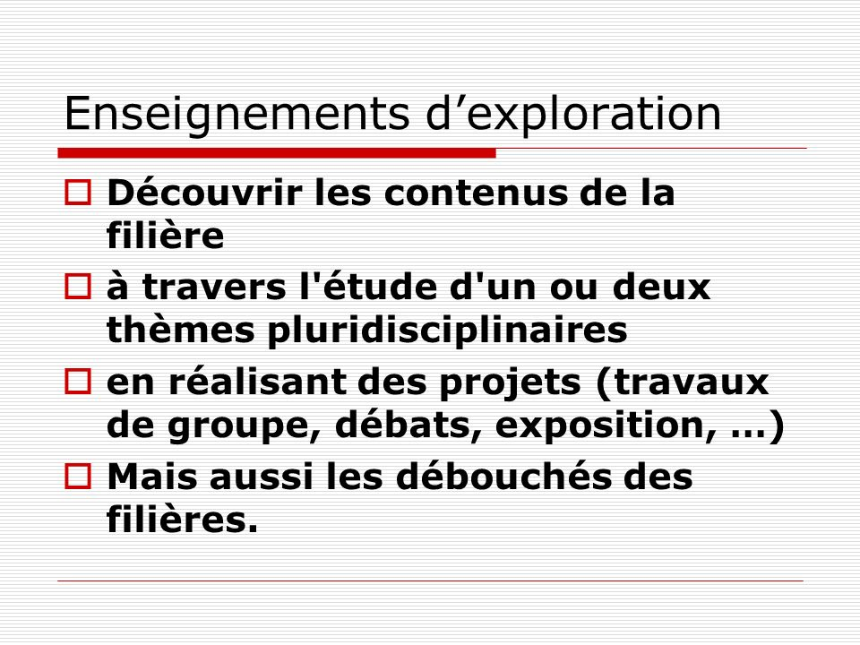 Enseignements dexploration Découvrir les contenus de la filière à travers l'étude d'un ou deux thèmes pluridisciplinaires en réalisant des projets (tr