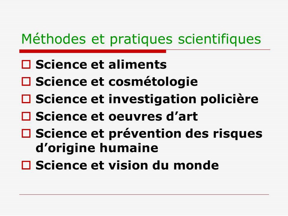 Méthodes et pratiques scientifiques Science et aliments Science et cosmétologie Science et investigation policière Science et oeuvres dart Science et