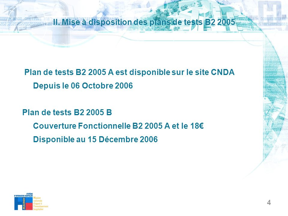 4 II. Mise à disposition des plans de tests B2 2005 Plan de tests B2 2005 A est disponible sur le site CNDA Depuis le 06 Octobre 2006 Plan de tests B2