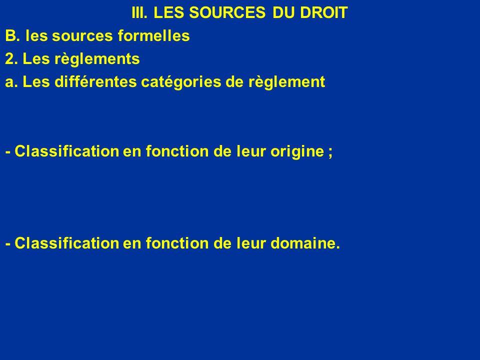III. LES SOURCES DU DROIT B. les sources formelles 2. Les règlements a. Les différentes catégories de règlement - Classification en fonction de leur o
