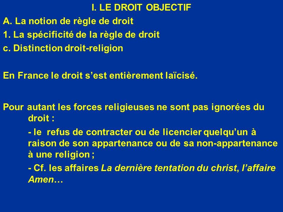 I. LE DROIT OBJECTIF A. La notion de règle de droit 1. La spécificité de la règle de droit c. Distinction droit-religion En France le droit sest entiè
