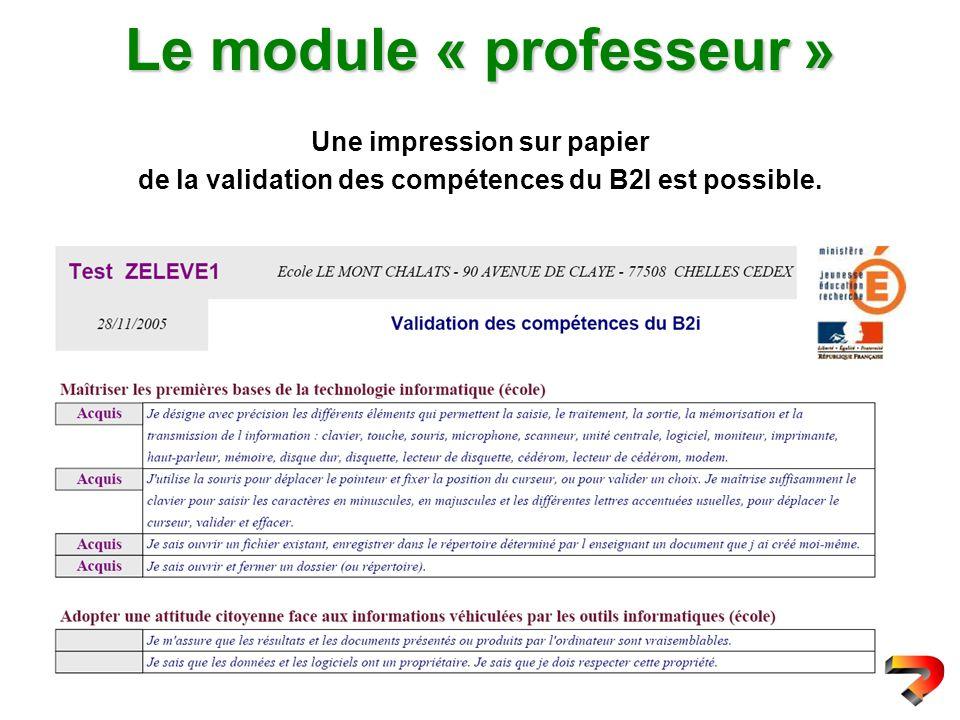 Le module « professeur » Une impression sur papier de la validation des compétences du B2I est possible.