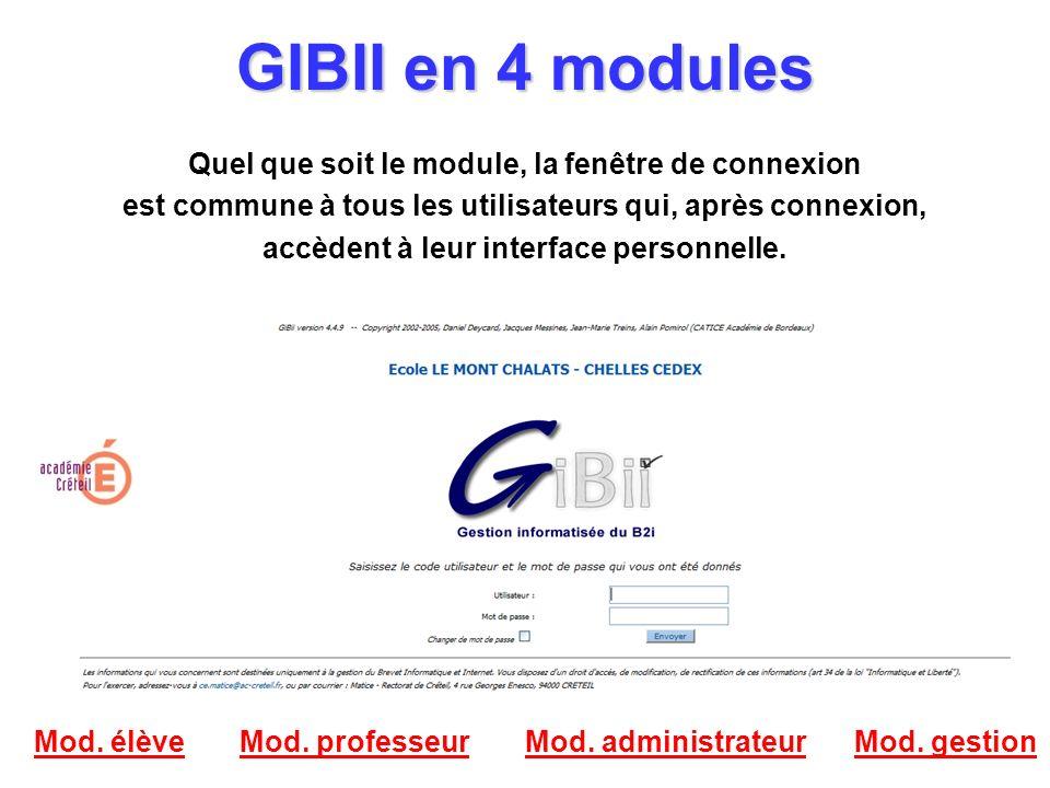 GIBII en 4 modules Mod. élèveMod. professeurMod. administrateur Quel que soit le module, la fenêtre de connexion est commune à tous les utilisateurs q