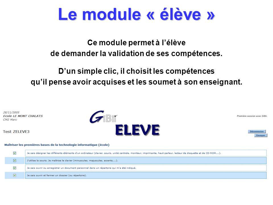 Le module « élève » Ce module permet à lélève de demander la validation de ses compétences. Dun simple clic, il choisit les compétences quil pense avo