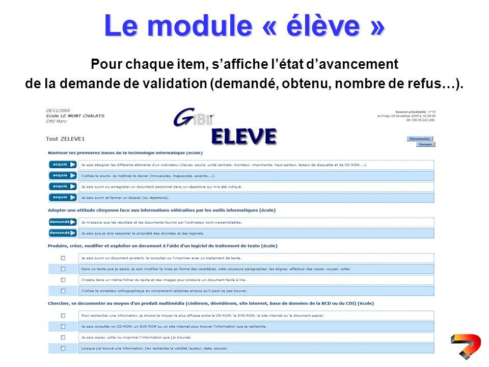 Le module « élève » Pour chaque item, saffiche létat davancement de la demande de validation (demandé, obtenu, nombre de refus…).