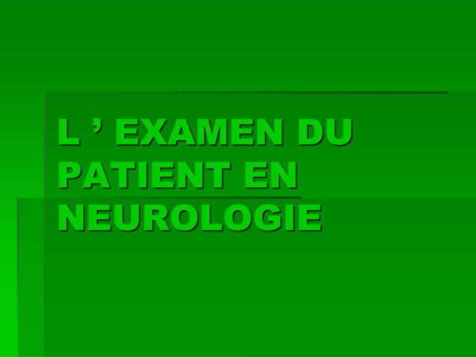 L EXAMEN DU PATIENT EN NEUROLOGIE