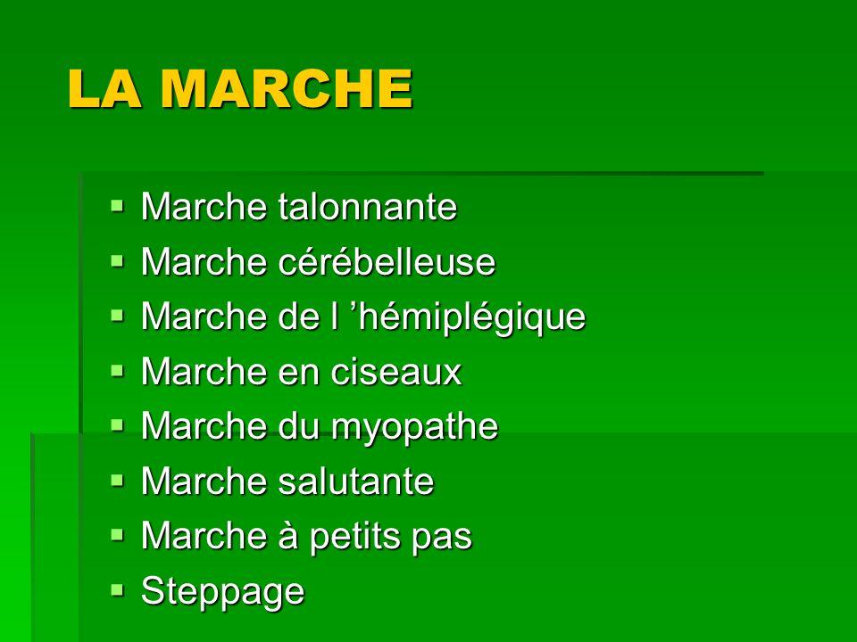 LA MARCHE Marche talonnante Marche talonnante Marche cérébelleuse Marche cérébelleuse Marche de l hémiplégique Marche de l hémiplégique Marche en cise