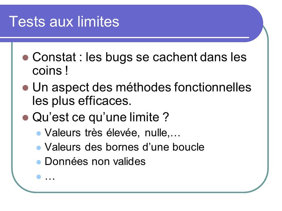 Tests aux limites Constat : les bugs se cachent dans les coins .