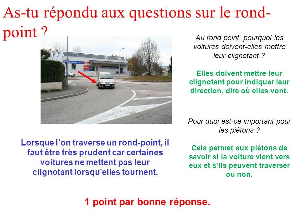 As-tu répondu aux questions sur le rond- point ? Au rond point, pourquoi les voitures doivent-elles mettre leur clignotant ? Elles doivent mettre leur