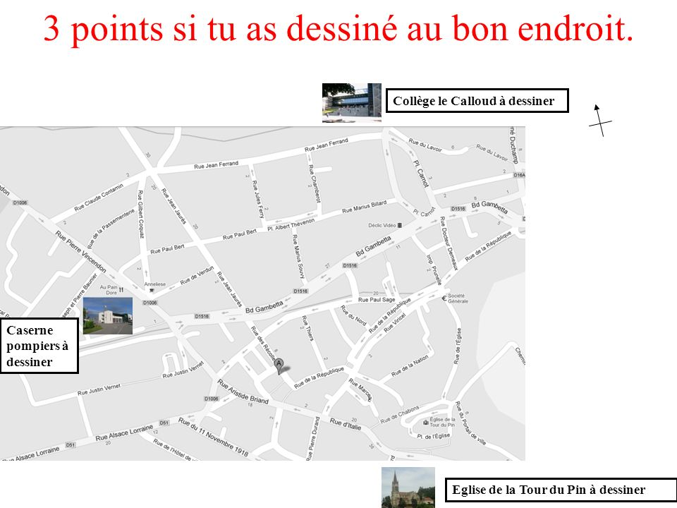 N S E O Colorie le chemin que nous allons prendre : /2 Collège le Calloud à dessiner 3 points si tu as dessiné au bon endroit. Eglise de la Tour du Pi