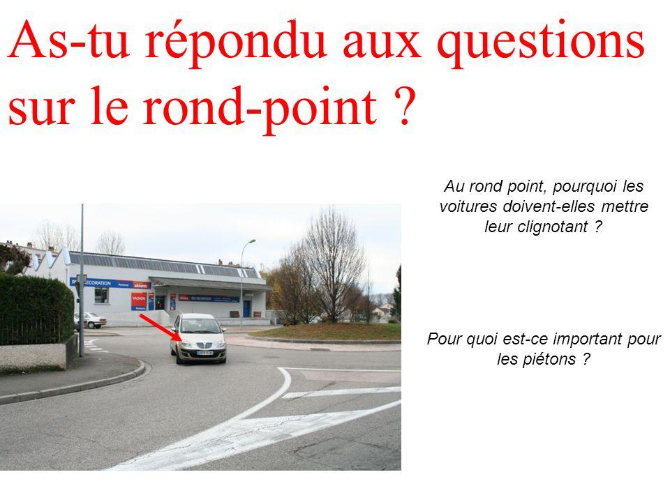 As-tu répondu aux questions sur le rond-point ? Au rond point, pourquoi les voitures doivent-elles mettre leur clignotant ? Pour quoi est-ce important