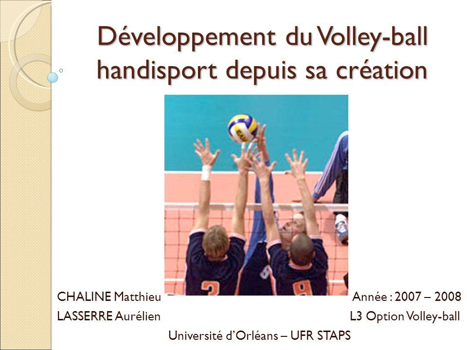 Développement du Volley-ball handisport depuis sa création CHALINE Matthieu Année : 2007 – 2008 LASSERRE Aurélien L3 Option Volley-ball Université dOr