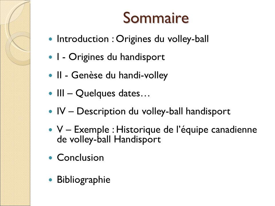 Sommaire Introduction : Origines du volley-ball I - Origines du handisport II - Genèse du handi-volley III – Quelques dates… IV – Description du volle