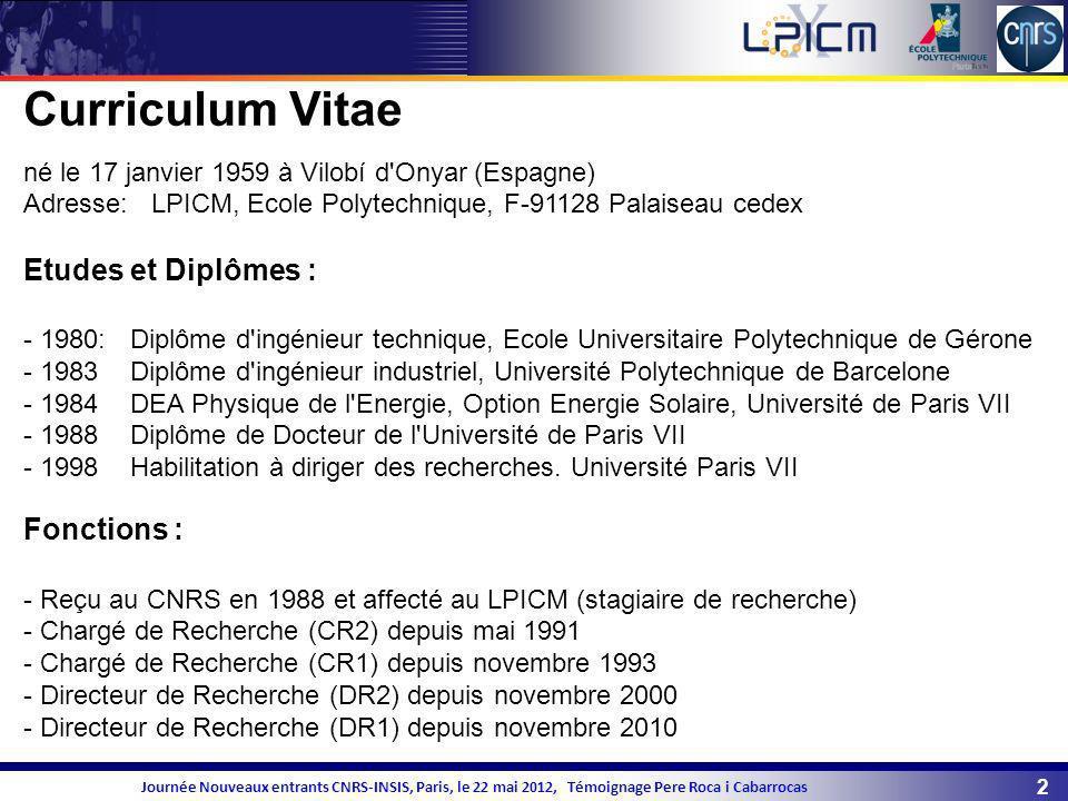 2 Journée Nouveaux entrants CNRS-INSIS, Paris, le 22 mai 2012, Témoignage Pere Roca i Cabarrocas Curriculum Vitae né le 17 janvier 1959 à Vilobí d'Ony