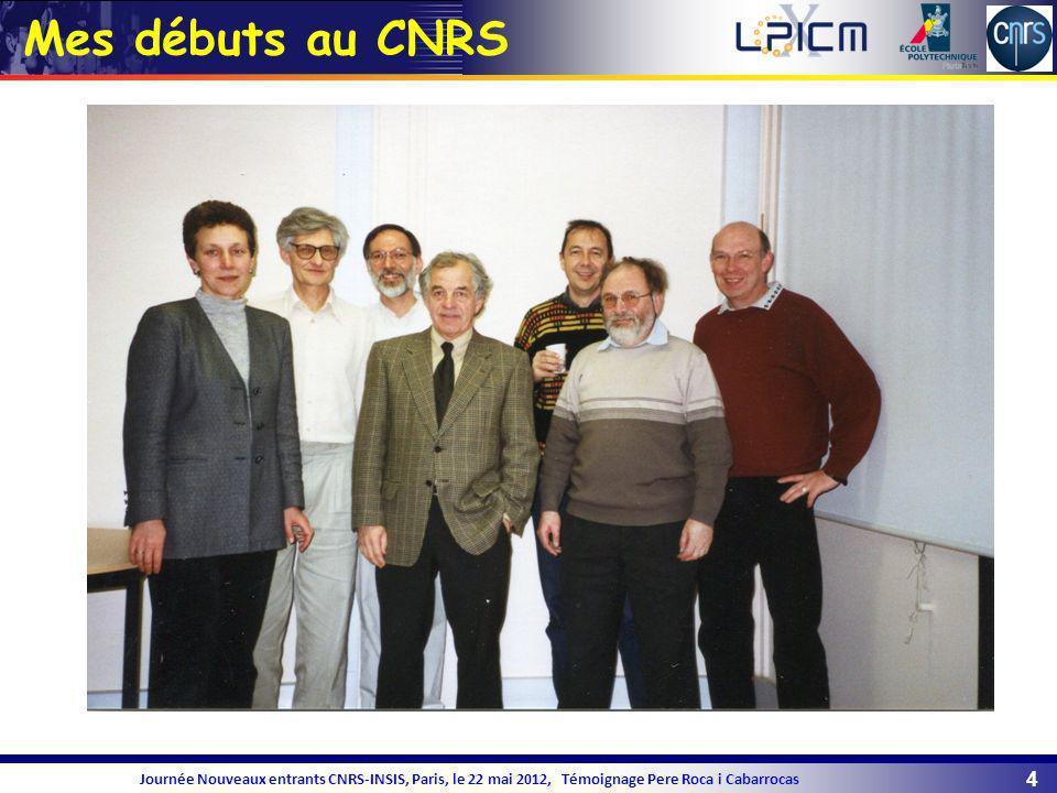 15 Journée Nouveaux entrants CNRS-INSIS, Paris, le 22 mai 2012, Témoignage Pere Roca i Cabarrocas Equipe de Recherche Commune Total-LPICM Institut Photovoltaïque Ile de France (2012 IEED)